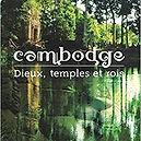 Cambodge, Dieux, Temples et Rois, de Jean-Marc Chounavelle