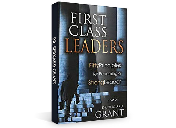 First Class Leaders: 50 Principles to Becoming a Strong Leader