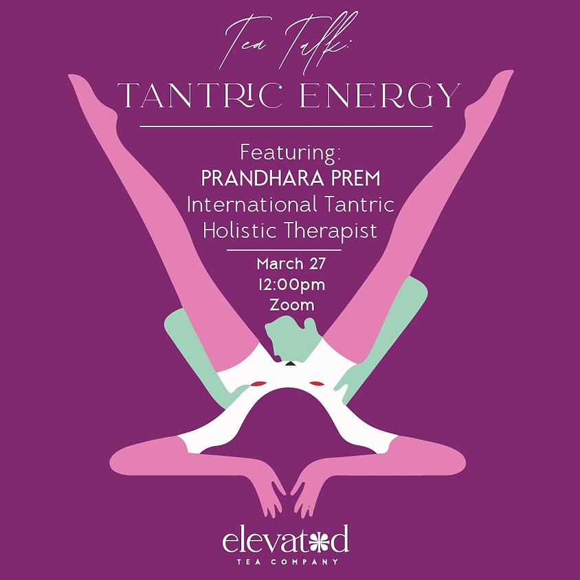 Tea Talk Series: Tantric Energy