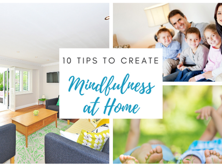 10 Tips to Create Mindfulness at Home