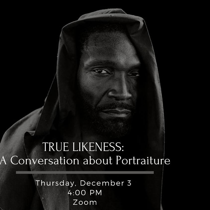 TRUE LIKENESS: A Conversation about Portraiture
