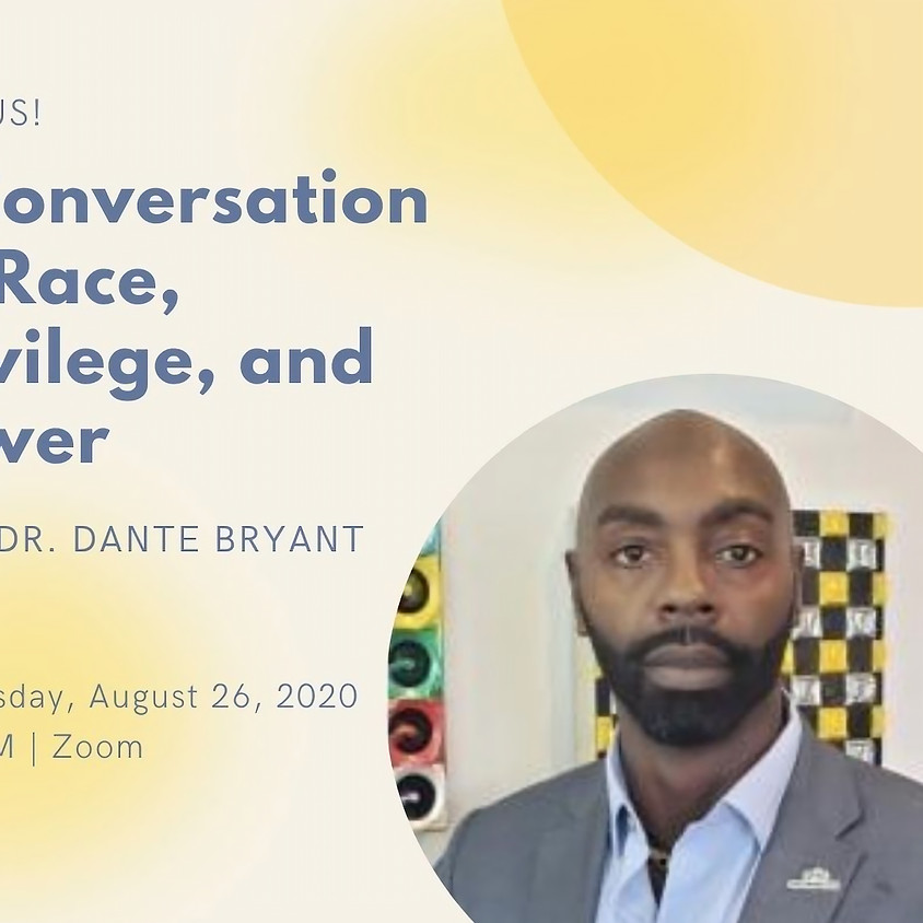 A Conversation on Race, Privilege, and Power With Dr. Dante Bryant