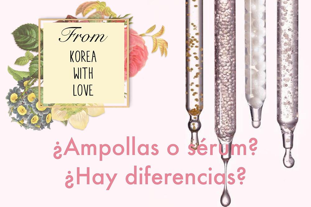 Descubre la diferencia entre serums y ampollas en el blog de cosmetica coreana en español mas leido, From Korea With Love Blog