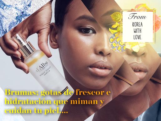 Brumas; gotas de frescor e hidratación que miman y cuidan tu piel...