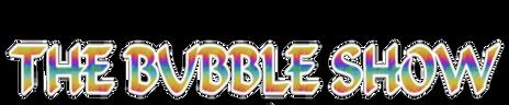 The Big Bubble Show