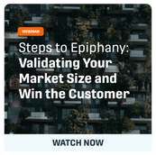 Steps to Epiphany: Validating Your Market Size and Win The Customer