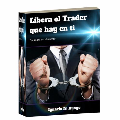 LIBRO LIBERA EL TRADER QUE HAY EN TI