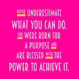 dont underestimate what you can do