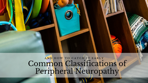 Common Classifications of Peripheral Neuropathy and How to Catch It Early