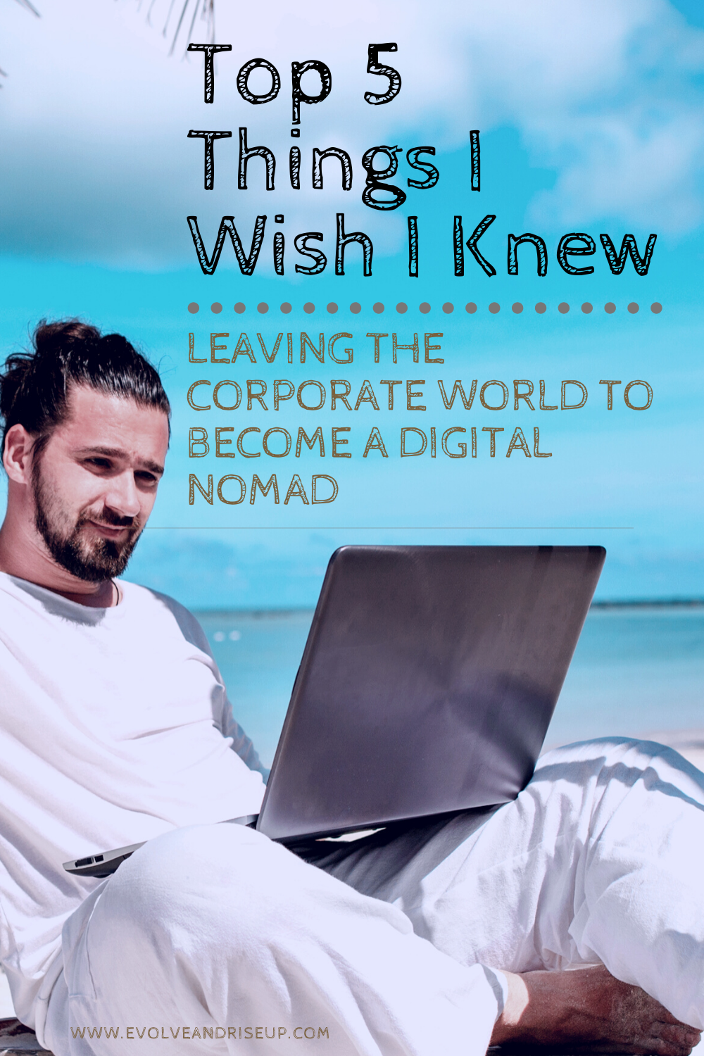 top 5 things I wish I knew leaving the corporate world to become a digital nomad - evolve and rise up. Stacy Laine Business and Life Mindset Coach