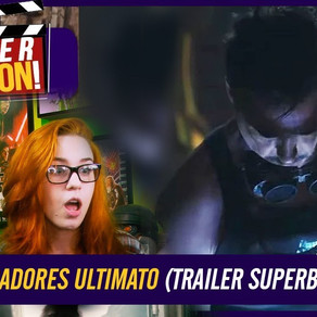 VINGADORES ULTIMATO - REAÇÃO AO TRAILER (SUPERBOWL 2019)