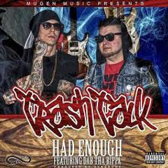 Had Enough feat. Dab Tha Rippa - Trash Talk Single