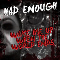 Had Enough - Wake Me Up When The Word Ends Album
