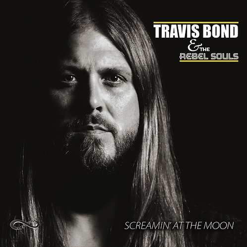 Travis Bond & The Rebel Souls - Screamin' At The Moon CD