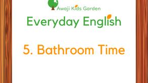 5. Bathroom Time