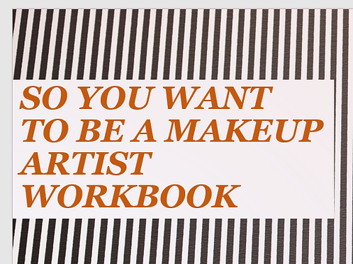 So You Want to be a Makeup Artist: Workbook