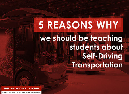 5 REASONS WHY we should be teaching students about Self-Driving Transportation
