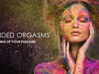 Blended Orgasms – What, How and Why?