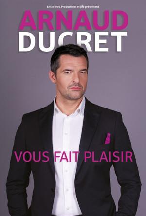 """Arnaud Ducret """"Vous fait plaisir"""""""