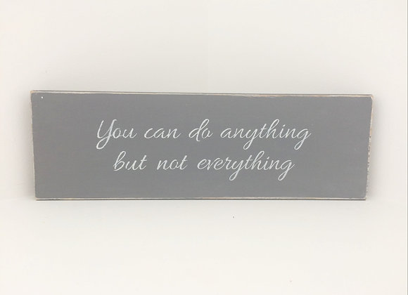 Chalk Painted Wooden Sign - Anything But Not Everything
