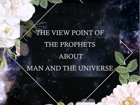 THE VIEW POINT OF THE PROPHETS ABOUT MAN AND THE UNIVERSE