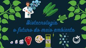 Biotecnologia, o futuro do meio ambiente.