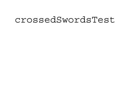 """""""Crossed Swords"""" Test"""