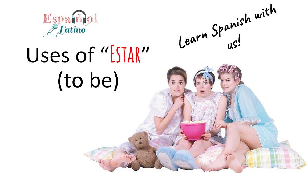 Uses of Estar/to be/ Español Latino