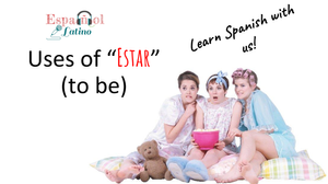 Uses of Estar/to be/ Español Latino