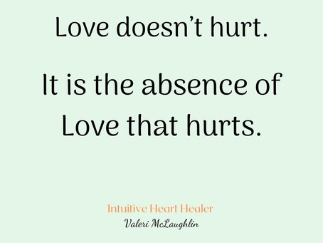 ❤️Love doesn't hurt.  It is the absence of Love that hurts.❤️