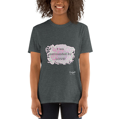 I am surrounded by Love! Short-Sleeve Unisex T-Shirt