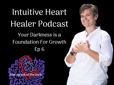 Your Darkness is a Foundation for Growth / Ep6