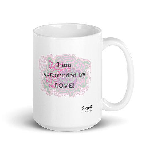 I am surrounded by LOVE! 15oz Mug