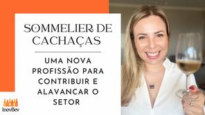 SOMMELIER DE CACHAÇAS: uma nova profissão para contribuir e alavancar o setor