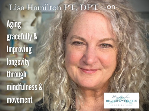 Maximize your health span and age gracefully through mindfulness with Lisa Hamilton, PT, DPT.
