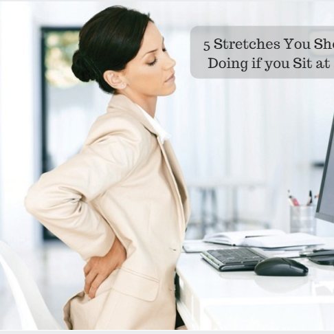 5 Stretches You Should be Doing if you Sit at a Desk