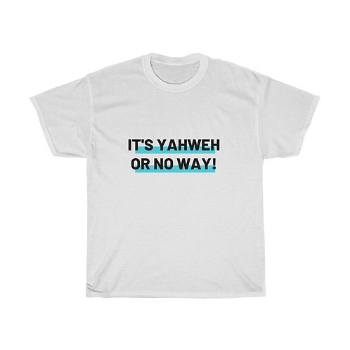 """Yahweh or No way"" Unisex Heavy Cotton Tee"