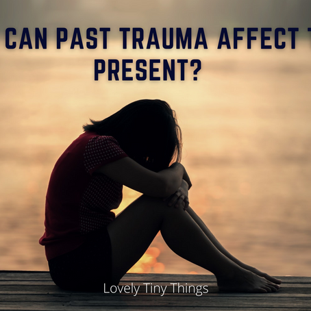 How Can Past Trauma Affect The Present?