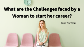 What Are The Challenges Faced By A Woman To Start Her Career?