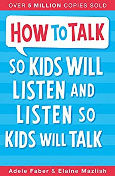 the book How to Talk so Kids Will Listen And Listen so Kids will Talk