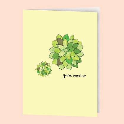 YOU'RE SUCCULENT CARD