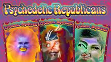PSYCHEDELIC REPUBLICANS