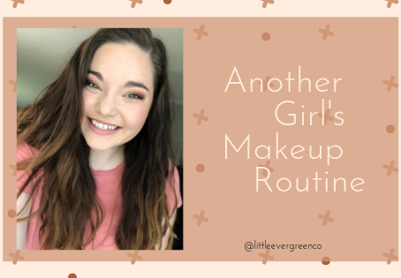 Another Girl's Makeup Routine