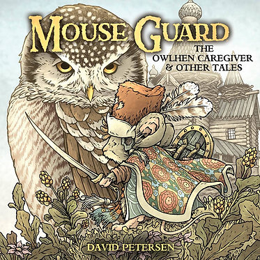 Mouse Guard: The Owlhen Caregiver & Other Tales #1
