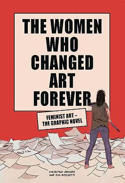 The Women Who Changed Art Forever: Feminist Art - The Graphic Novel