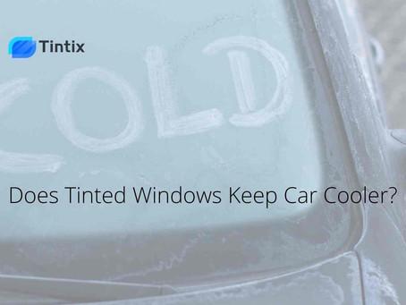 Does tinted windows keep car cooler?