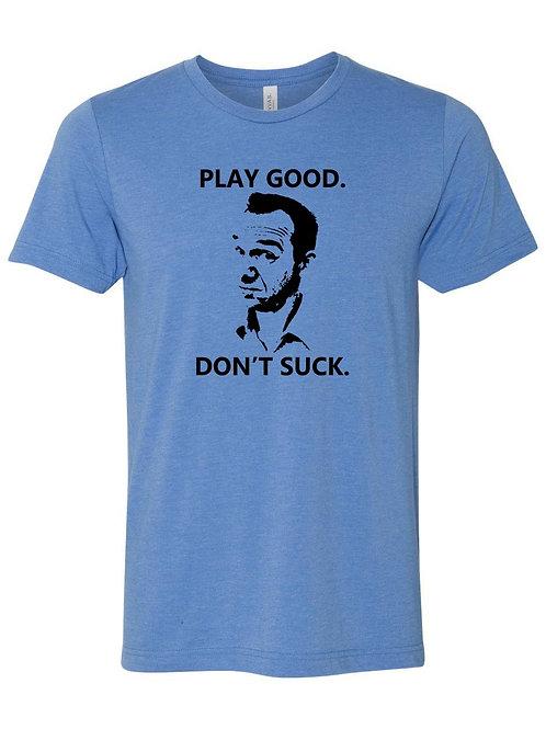 """T-Shirt - """"Play Good. Don't Suck"""""""