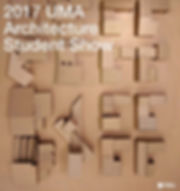 "Architectural model with the words ""2017 UMA Architecture Student Show"" overlaid in white letters"