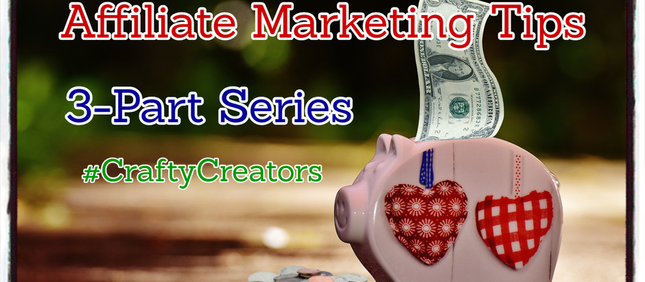 Affiliate Marketing Tips: My 3-Part Series