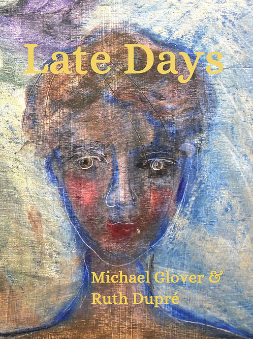 Late Days by Michael Glover and Ruth Dupre